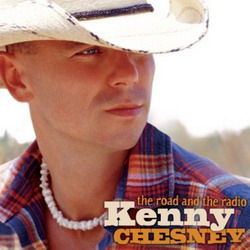Kenny Chesney - The Road And The Radio (2005)