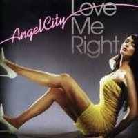 Angel City - Love Me Right (2005)
