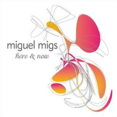 Miguel Migs - Here & Now (2006)