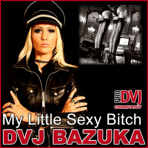 DVJ BAZUKA - My Little Sexy Bitch (2007)