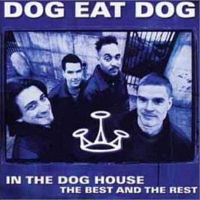 Dog Eat Dog - In the Dog House - The Best & The Rest (2001)