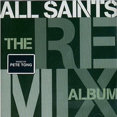 All Saints - The Remix Album (Mixed By Pete Tong) 1999