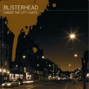 Blisterhead - Under The City Lights (2007)