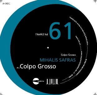 Mihalis Safras - Colpo Grosso (TRAPEZLTD061) (2007)