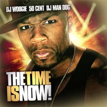 Dj Woogie 50 Cent Dj Man Dog - The Time Is Now (2008)