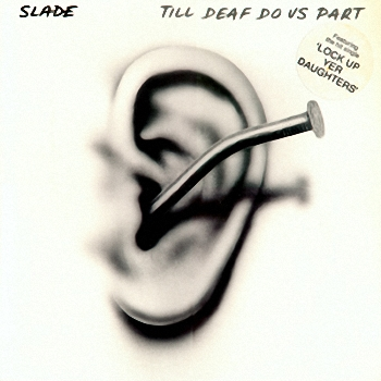 Slade - Till Deaf Do Us Part  (1981)