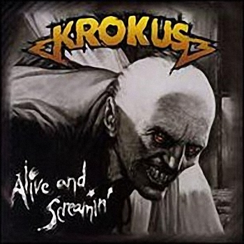 Krokus - Alive And Screamin   (1986)