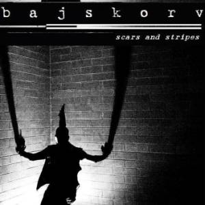 Bajskorv - Scars And Stripes (2007)