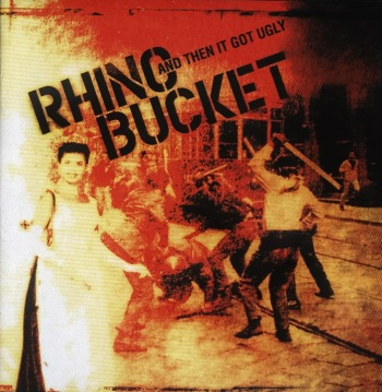 Rhino Bucket - AND THEN IT GOT UGLY (2006)