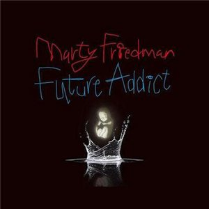 Marty Friedman - Future addict (2008)