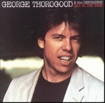 George Thorogood & The Destroyers - Bad to the Bone(1982)