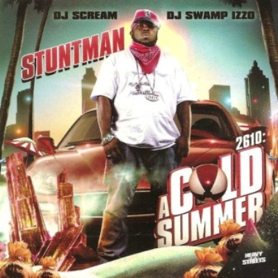 DJ Scream And DJ Swamp Izzo Present Stuntman - 2601 A Cold Summer (2008)