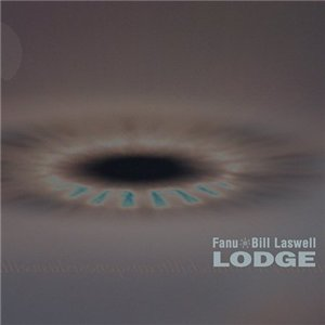 Fanu & Bill Laswell - Lodge (2008)