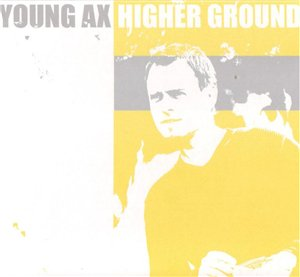 Young Ax - Higher Ground (2008)