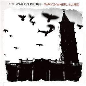 The War on Drugs - Wagonwheel Blues (2008)