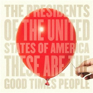 The Presidents of the USA - These Are The Good Times People