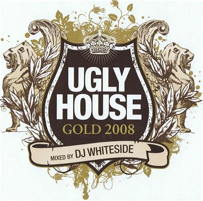 Ugly House Gold 2008 (Mixed By Dj Whiteside) (2008)