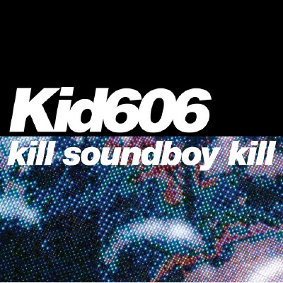 Kid606 - Kill Soundboy Kill EP (2009)