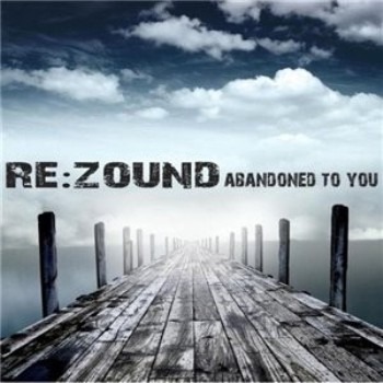 Re.Zound - Abandoned To You (2008)