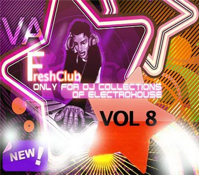 Freshсlub Only For Dj Collections Of Electrohouse Vol. 8 (2009)