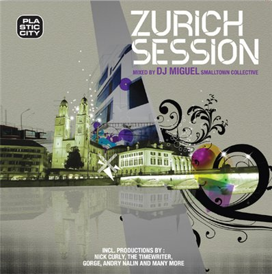 Zurich Session  Compiled by Smalltown Collective DJ Miguel (2009)