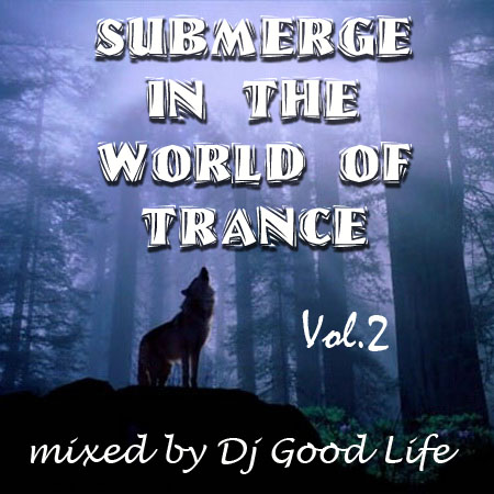 Dj Good Life - Submerge in the world of Trance Vol.2 (2009)