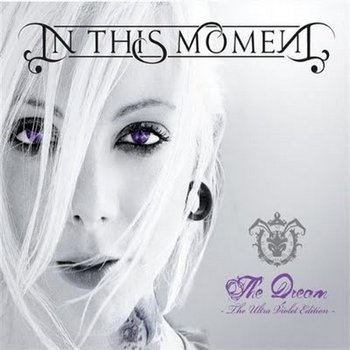 In This Moment - The Dream Ultraviolet Edition (2009)