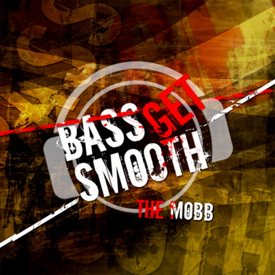 The Mobb - Bass Get Smooth (2010)