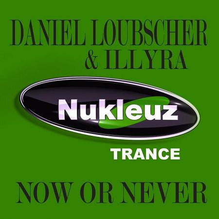 Daniel Loubscher & Illyra - Now Or Never (2010)