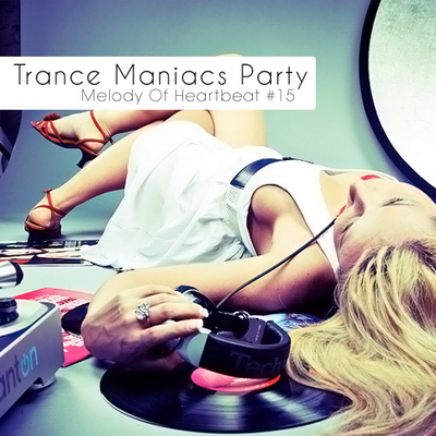 VA-Trance Maniacs Party: Melody Of Heartbeat #15 (2010)