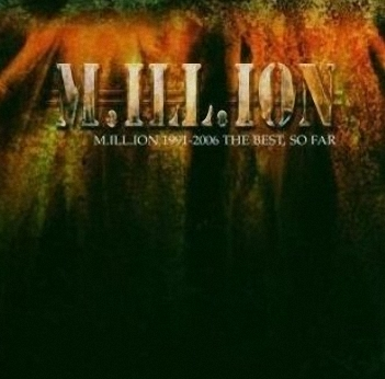 M.ill.ion � 1991 � 2006 The Best, So Far (2006)