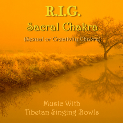 R.I.G. - Sacral Chakra (Sexual or Creativity Chakra) (Music with Tibetan Singing Bowls) (2008)