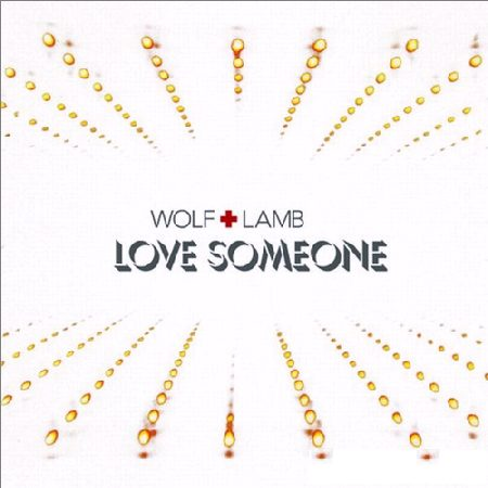 Wolf + Lamb - Love Someone (2010)