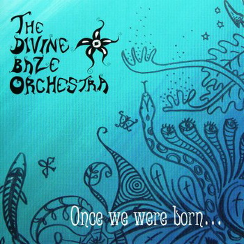 The Divine Baze Orchestra - Once We Were Born (2007)