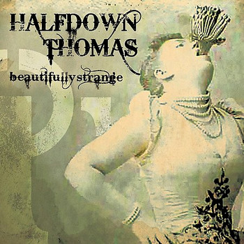 Halfdown Thomas - Beautifully Strange (2009)