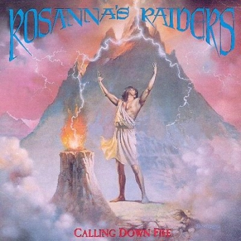 Rosanna's Raiders - Calling Down Fire (1988)