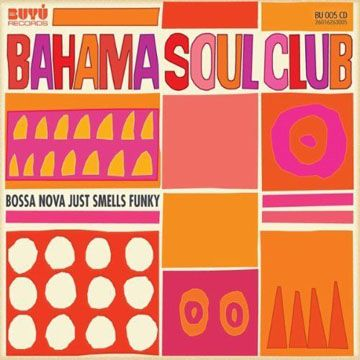The Bahama Soul Club - Bossa Nova Just Smells Funky [2010]