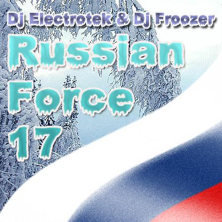 Dj Electrotek & Dj Froozer - Russian Force vol.17