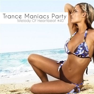 VA - Trance Maniacs Party: Melody Of Heartbeat #40 (2011)