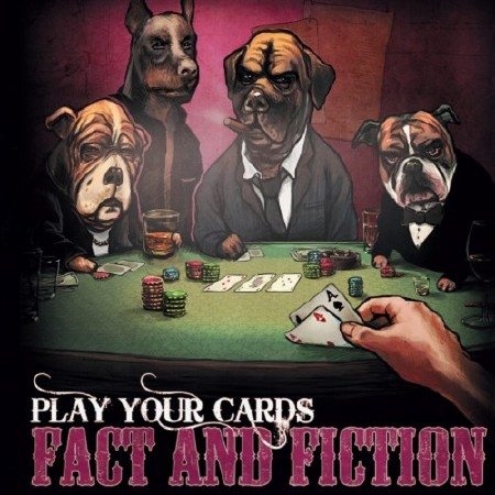 Fact And Fiction - Play Your Cards (2011)