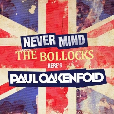 Never Mind The Bollocks - Here's Paul Oakenfold (2011)