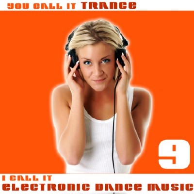 VA-You Call It Trance I Call It Electronic Dance Music 9 (2011)