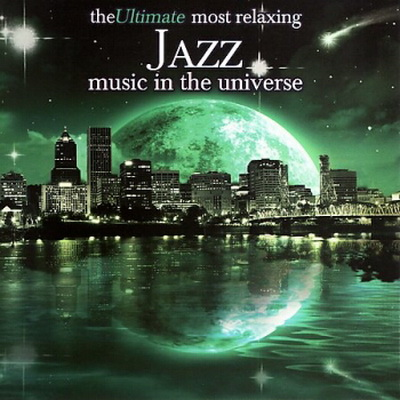 VA-The Ultimate Most Relaxing Jazz Music In The Universe (2007)
