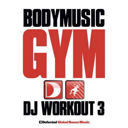 VA - Defected Presents Bodymusic: Gym (DJ Workout 3) (2011)