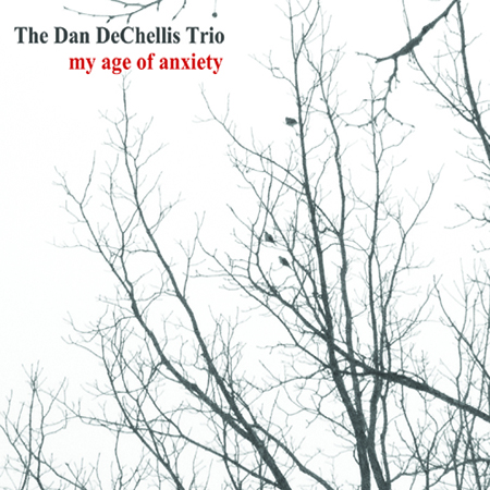 The Dan DeChellis Trio - My Age of Anxiety (2012)