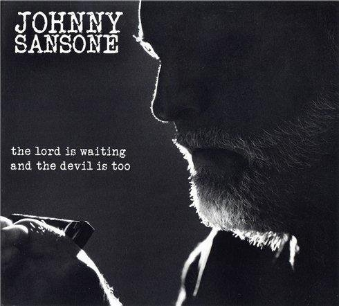 Johnny Sansone - The Lord Is Waiting,The Devil Is Too (2011)