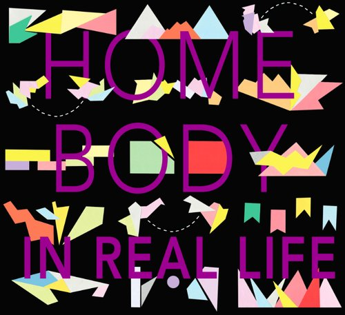 Home Body - In Real Life (2013)