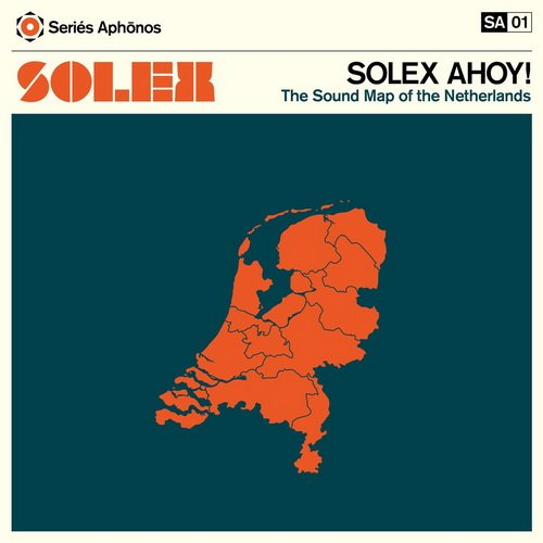Solex - Solex Ahoy The Sound Map Of The Netherlands (2013)