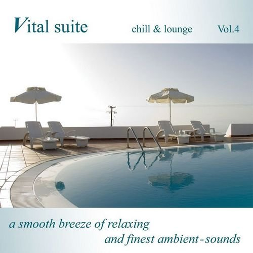 VA-Vital Suite Chill & Lounge Vol.4 (A Smooth Breeze of Relaxing and Finest Ambient Sounds) (2013)