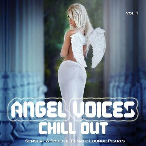 VA-Angel Voices Chill Out Vol.1 (Sensual & Soulful Female Lounge Pearls) (2013)